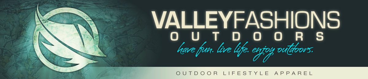 Valley Fashions Outdoors | A life outdoors